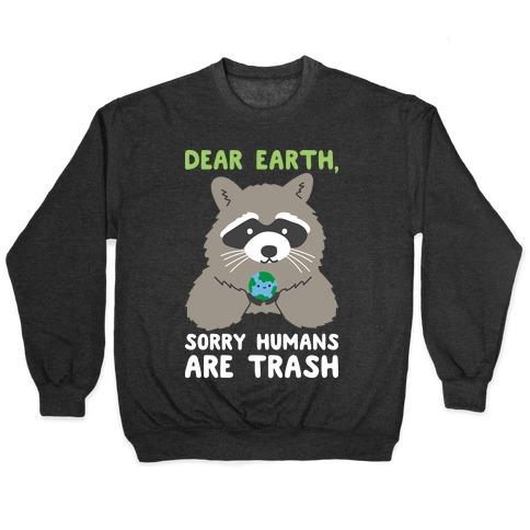 Dear Earth, Sorry Humans Are Trash (Raccoon) Pullover
