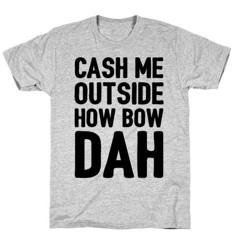 Cash Me Outside How Bow Dah  Mens T-Shirt