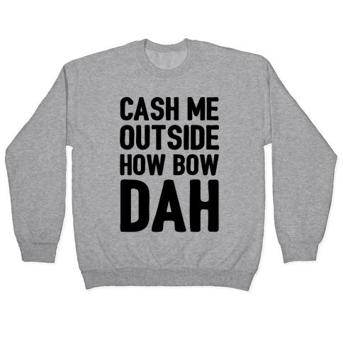 Cash Me Outside How Bow Dah Pullover