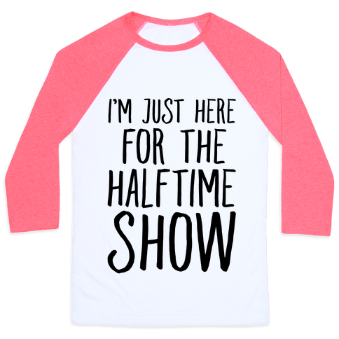 I'm Just Here For The Halftime Show Baseball Tee