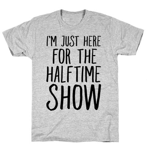 I'm Just Here For The Halftime Show Mens T-Shirt