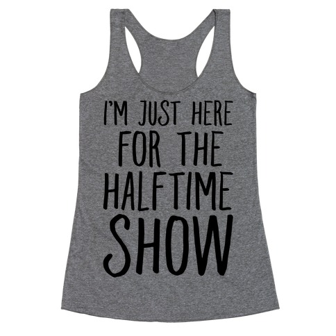 I'm Just Here For The Halftime Show Racerback Tank Top