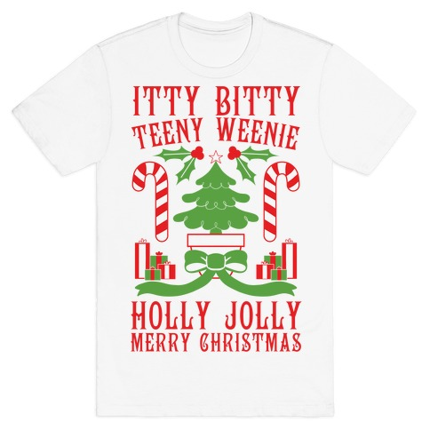 Itty Bitty Teeny Weenie Holly Jolly Merry Christmas T-Shirt