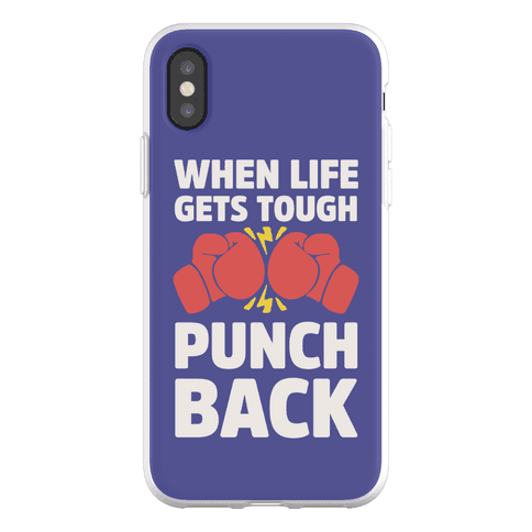 When Life Gets Tough Punch Back Phone Flexi-Case