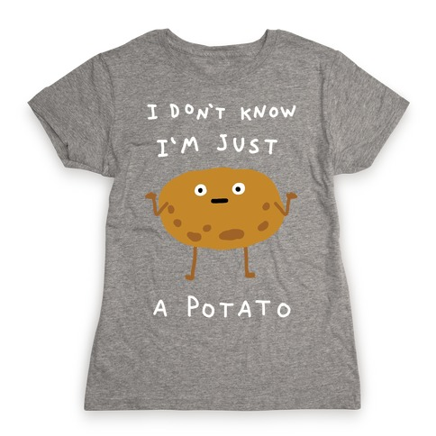 I Don't Know I'm Just A Potato Womens T-Shirt