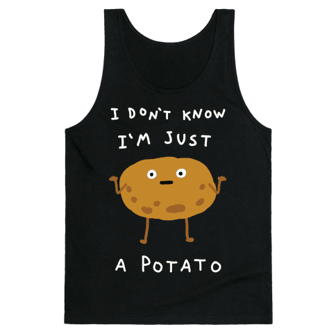 I Don't Know I'm Just A Potato Tank Top