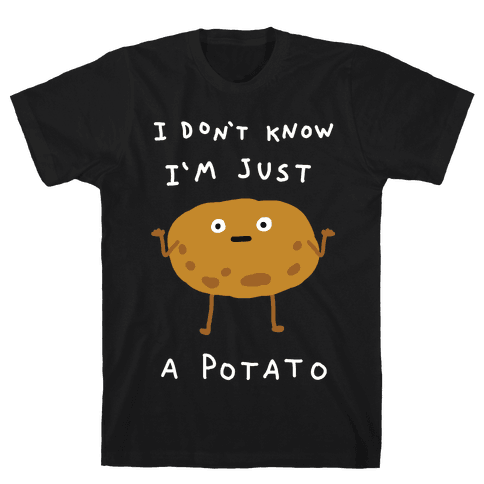I Don't Know I'm Just A Potato Mens T-Shirt