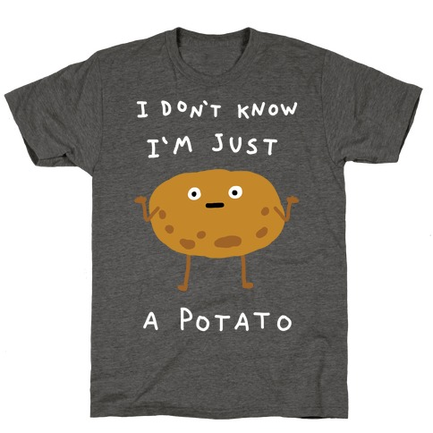 I Don't Know I'm Just A Potato T-Shirt
