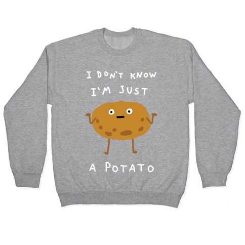 I Don't Know I'm Just A Potato Pullover