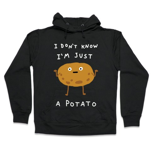 I Don't Know I'm Just A Potato Hooded Sweatshirt