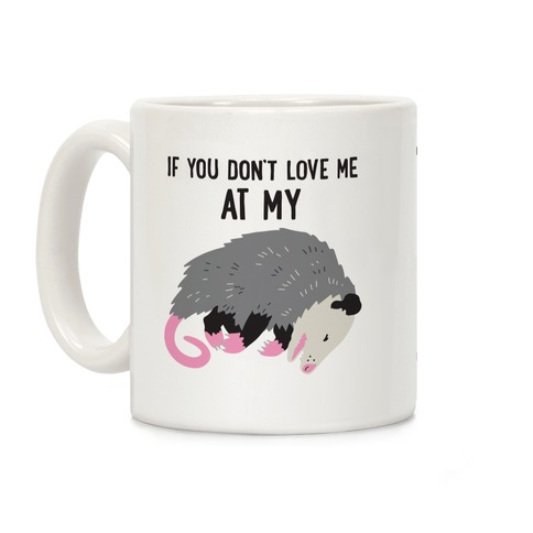 If You Don't Love Me At My Worst Then You Don't Deserve Me At My Best Opossum Coffee Mug
