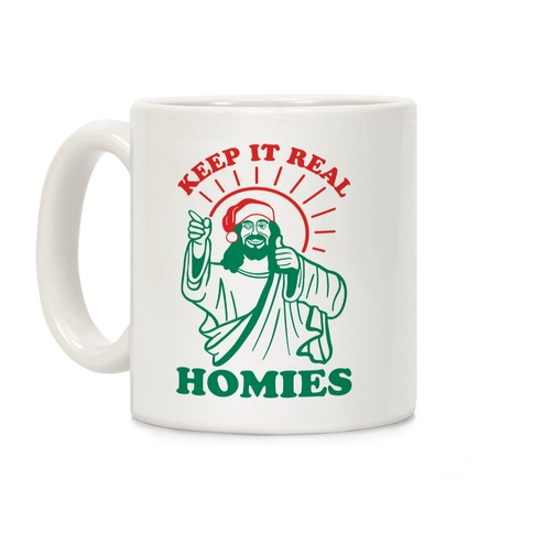 Keep It Real Homies - Jesus Coffee Mug