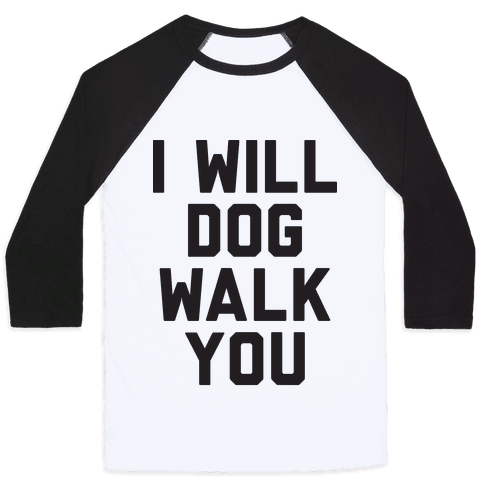 I Will Dog Walk You Baseball Tee