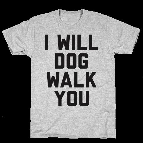 I Will Dog Walk You Mens T-Shirt