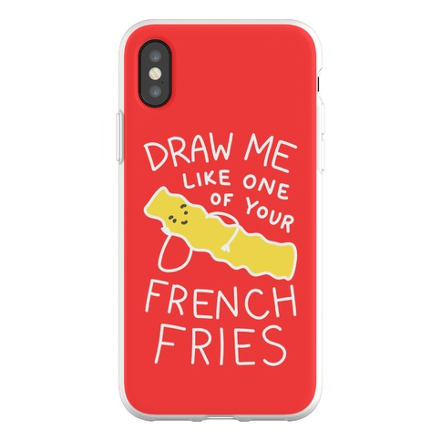 Draw Me Like One Of Your French Fries Phone Flexi-Case