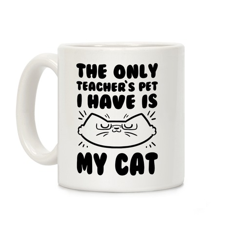 The Only Teachers Pet I Have Is My Cat Coffee Mug