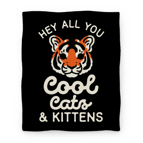 Hey All You Cool Cats and Kittens Blanket