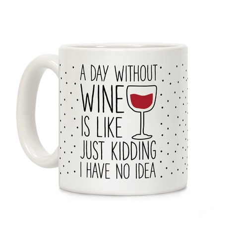 A Day Without Wine Coffee Mug