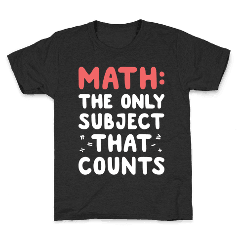 Math: The Only Subject That Counts Kids T-Shirt