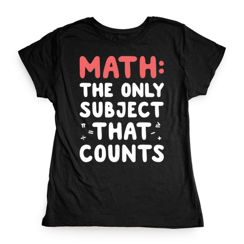 Math: The Only Subject That Counts Womens T-Shirt