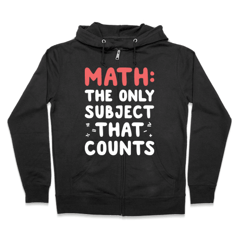 Math: The Only Subject That Counts Zip Hoodie