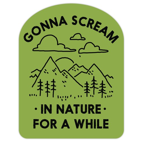 Gonna Scream in Nature For a While Die Cut Sticker