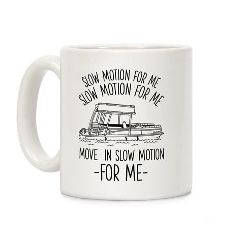 Slow Motion For Me Pontoon Boat Coffee Mug