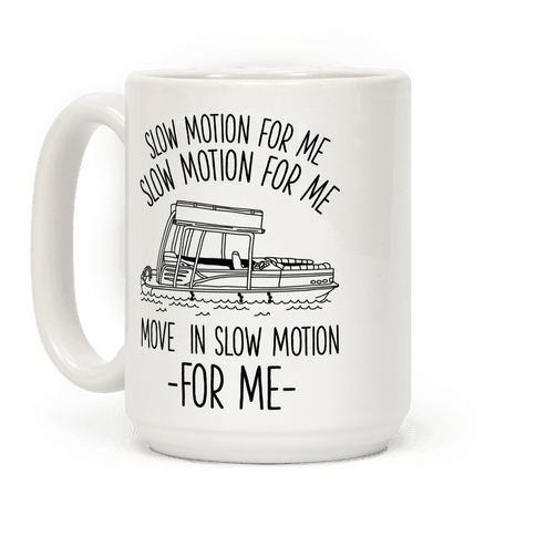 Slow Motion For Me Pontoon Boat Coffee Mug