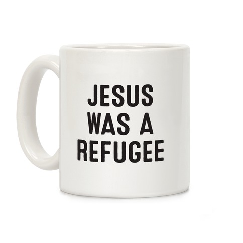 Jesus Was A Refugee Coffee Mug