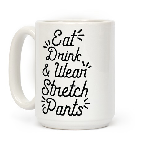 Eat Drink and Wear Stretch Pants Coffee Mug