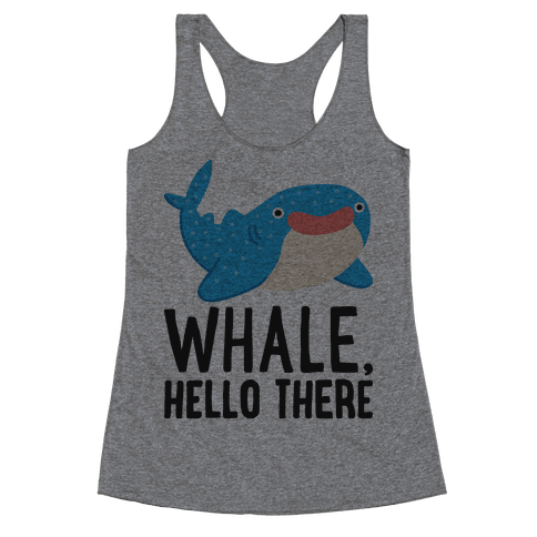 Whale, Hello There Racerback Tank Top