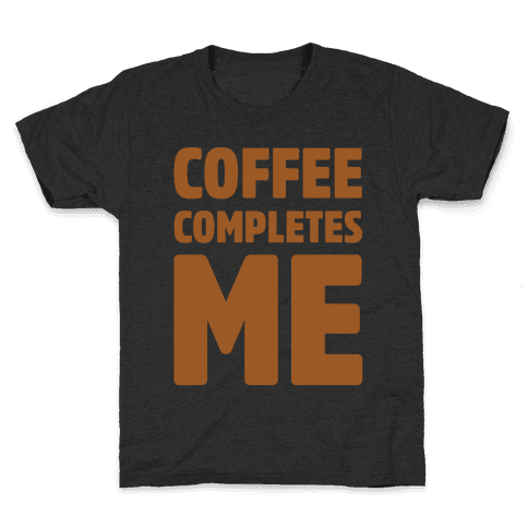 Coffee Completes Me White Print Kids T-Shirt