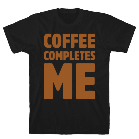 Coffee Completes Me White Print Mens T-Shirt