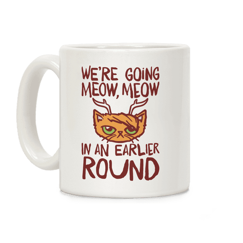 We're Going Meow Meow In An Earlier Round Parody Coffee Mug