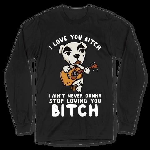 I Love You Bitch K.K. Slider Parody Long Sleeve T-Shirt