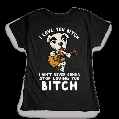 I Love You Bitch K.K. Slider Parody Womens T-Shirt