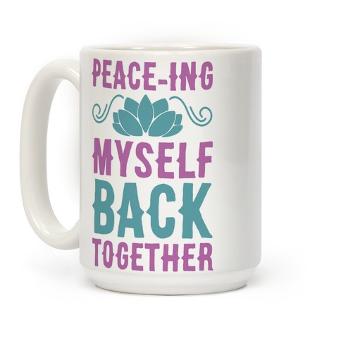 Peace-ing Myself Back Together Coffee Mug