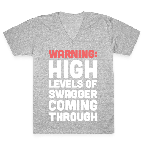 Warning: High Levels Of Swagger Coming Through V-Neck Tee Shirt