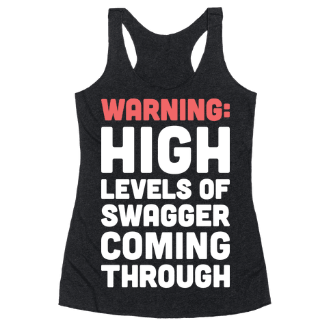 Warning: High Levels Of Swagger Coming Through Racerback Tank Top