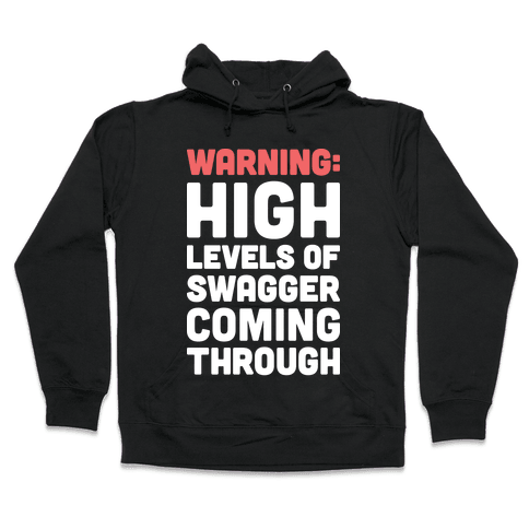 Warning: High Levels Of Swagger Coming Through Hooded Sweatshirt