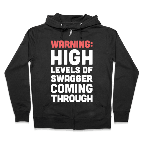 Warning: High Levels Of Swagger Coming Through Zip Hoodie