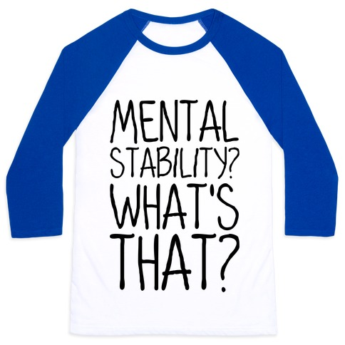 Mental Stability? What's That? Baseball Tee