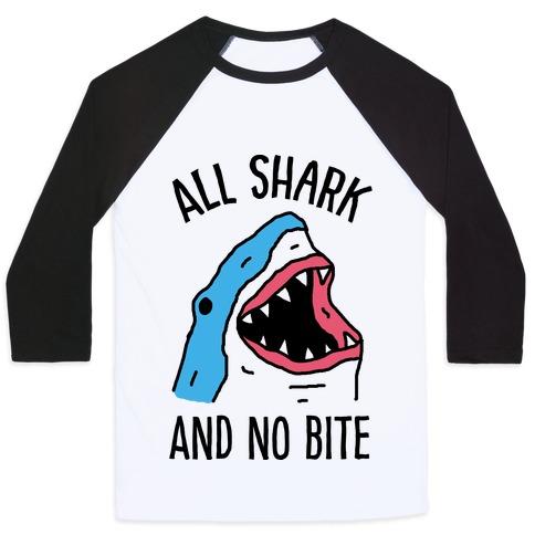 c5f17e9b All Shark And No Bite Baseball Tee | LookHUMAN