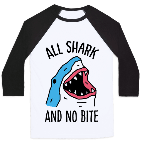 All Shark And No Bite Baseball Tee