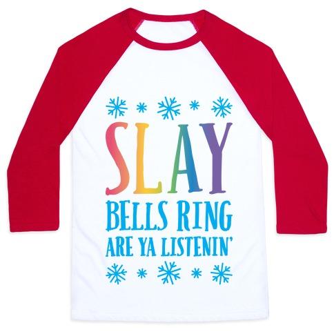 SLAY Bells Ring Are Ya Listenin' Baseball Tee