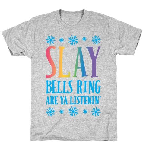 SLAY Bells Ring Are Ya Listenin' T-Shirt