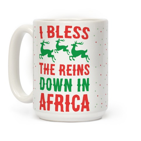 I Bless the Reins Down in Africa Coffee Mug