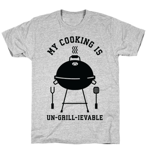 My Cooking is Un-grill-ievable Mens T-Shirt