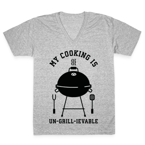My Cooking is Un-grill-ievable V-Neck Tee Shirt