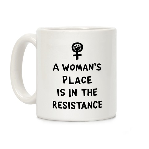 A Woman's Place Is In The Resistance Coffee Mug